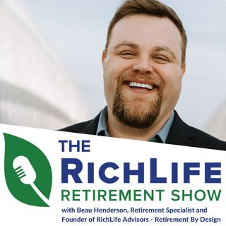 RichLife Retirement Show with Beau Henderson and Bill Maine #019