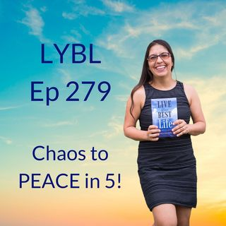 Ep 279- Chaos to PEACE in 5