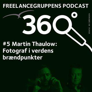 # 05 Martin Thaulow - fotograf i verdens brændpunkter
