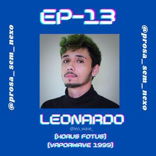 Leonardo (Horus Fotus & Vaporwave 1999) - EP13