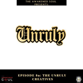 Episode 89: The Unruly Creatives