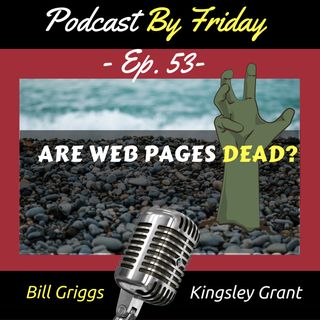 PBF 53: Are Web Pages Dead?