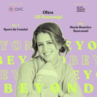 EP. 3: Sport da uomini con Maria Beatrice Benvenuti