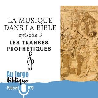 #79 La musique dans la Bible - ép. 03 Les transes prophétiques
