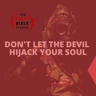 Don't Let The Devil Hijack Your Soul [The BLAZE]