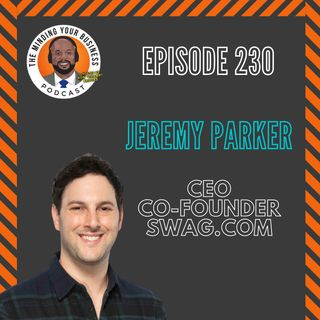 #230 - Jeremy Parker, CEO & Co-Founder of Swag.com