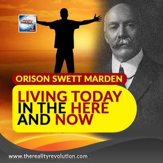 Orison Swett Marden - Living Today In The Here And Now
