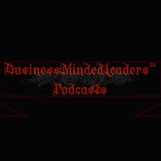 05:04:2018: Week 95 of The #BusinessMindedLeaders Podcast For April 30th-May 4th, 2018 Sessions 461-465