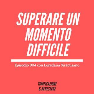 004: Superare un momento difficile con LOREDANA SIRACUSANO