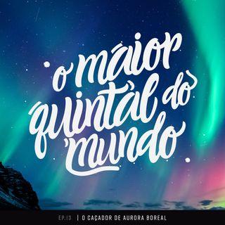 O Caçador de Aurora Boreal: viajando para Islândia (feat. Julio Pacheco do Papo Torto) | ep. 13