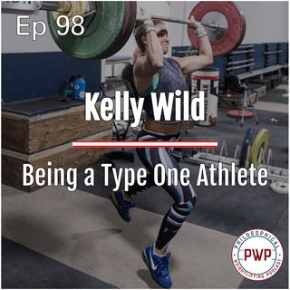 Ep. 98: Being a Type One Athlete w/Kelly Wild