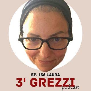 3' grezzi Ep. 156 Laura