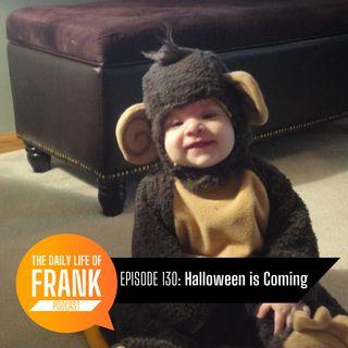Episode 130 - Halloween is Coming