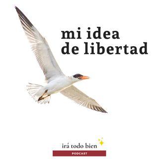 Mi idea de libertad