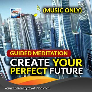 Create Your Perfect Future Meditation (Music Only Version)
