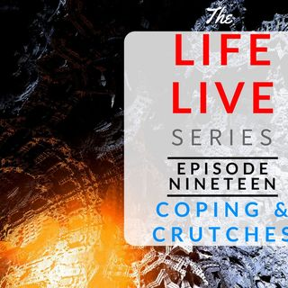 Life Live Episode 19 - Coping & Crutches | Suicide, Depression & Life Lessions