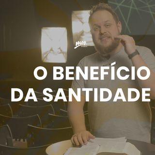 Os benefícios da Santidade // Gustavo Rosaneli