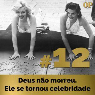 #12 - Deus não morreu. Ele se tornou celebridade