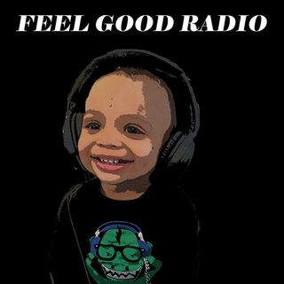Feel Good Radio Ep. 25