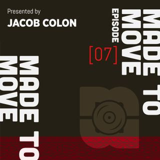 Made to Move Radio EP 007 presented by Jacob Colon