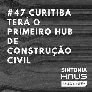 Curitiba terá o primeiro hub de construção civil do Sul do país | SINTONIA HAUS #47