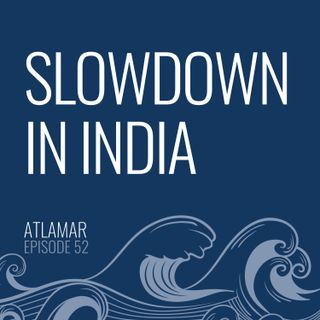 Slowdown in India [Episode 52]