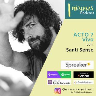 ACTO 7 - Vivo (con Santi Senso)