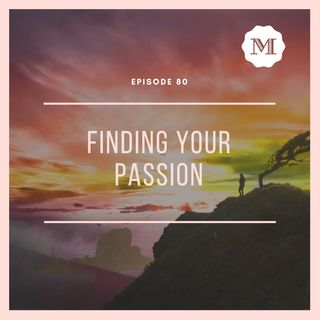 Ep. 80 - Finding your Passion