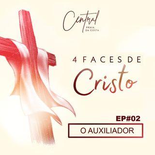 Quatro Faces de Cristo -EP#02 - O Auxiliador