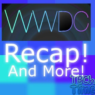 WWDC Recap and More!! - Tech Time