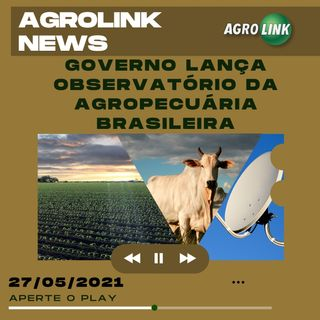 Podcast: Governo Federal lança o Observatório da Agropecuária