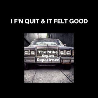 I F'N QUIT & IT FELT GOOD