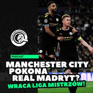 Manchester City pokona Real Madryt? | Wraca Liga Mistrzów!