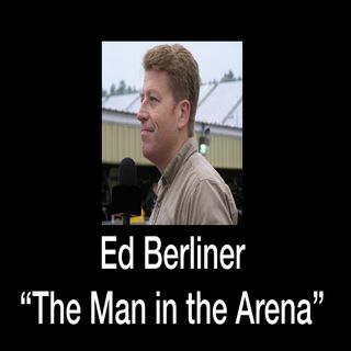 Ed Berliner: The Man in the Arena