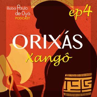 04 Xangô - por Baba Paulo de Oya -ep 4