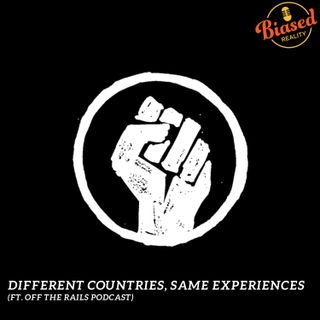 S3 - E4 - Different Countries, Same Experiences (ft Off The Rails podcast)