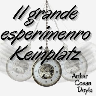 Il grande esperimento di Keinzplatz - Arthur Conan Doyle