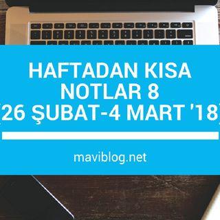 Haftadan Kısa Notlar 8 - (26 ŞUBAT - 4 MART 2018) | maviblog.net