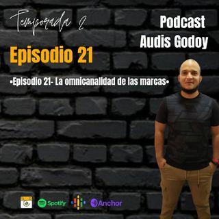 Episodio 21- La omnicanalidad de las marcas