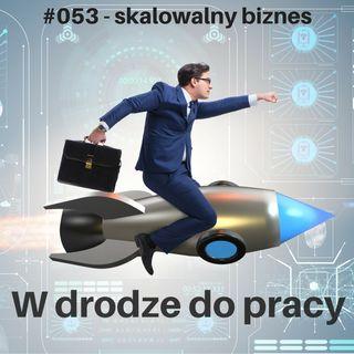 #053 - Jak sprawdzić, czy Twój biznes jest skalowalny
