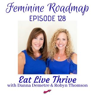 FR Ep #128 Eat Live Thrive with Danna Demetre and Robyn Thomson
