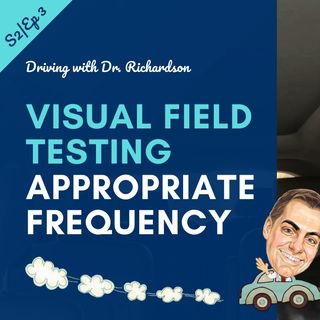Visual Field Testing - Appropriate Frequency | Driving with Dr. David Richardson Series 2, Ep 3