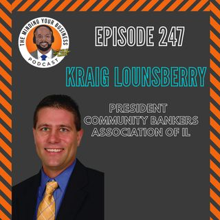 #247 - Kraig Lounsberry, President of the Community Bankers Association of IL