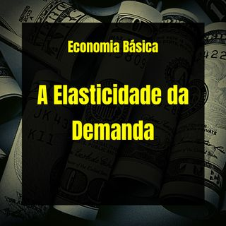 Economia Básica - A Elasticidade da Demanda - 37