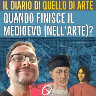 Diario 15 - Quando finisce il medioevo (nell'arte)?