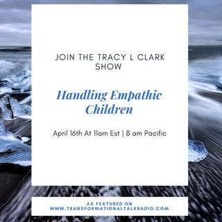 The Tracy L Clark Show: Live Your Extraordinary Life Radio: Dealing With Empathic Children