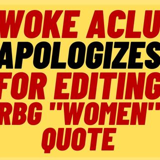 """WOKE ACLU Apologizes For Removing """"Women"""" From RBG Quote"""