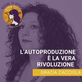 Parte 3 L'autoproduzione è la vera rivoluzione con Grazia Cacciola