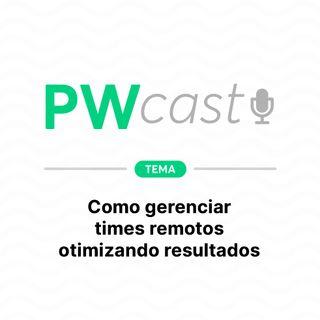 PWCast #010 - Como gerenciar times remotos otimizando resultados