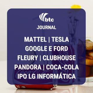 Coca-Cola, Mattel, Pandora, Clubhouse, Tesla e IPO Bemobi | BTC Journal 11/02/2021
